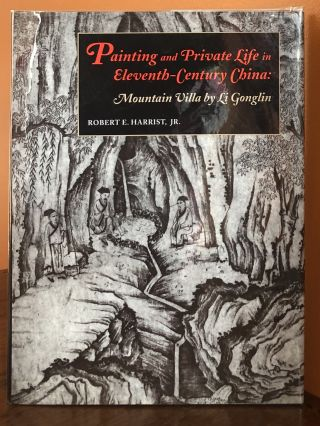 PAINTING AND PRIVATE LIFE IN ELEVENTH-CENTURY CHINA: Mountain Villa by Li Gonglin. Robert E....