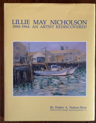LILLIE MAY NICHOLSON 1884-1964: An Artist Rediscovered. Walter A. Nelson-Rees