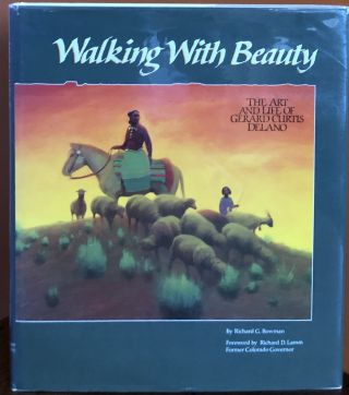 WALKING WITH BEAUTY: The Art and Life of Gerard Curtis Delano. Richard W. Bowman