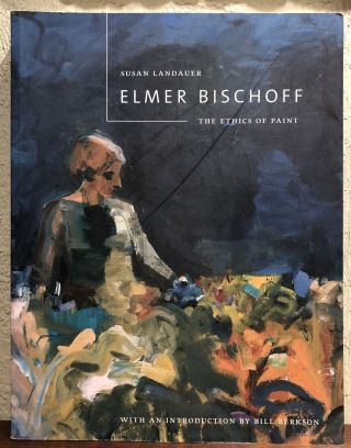 ELMER BISCHOFF: The Ethics of Paint