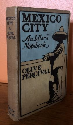 MEXICO CITY: An Idler's Notebook. Olive Percival