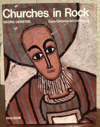 CHURCHES IN ROCK: Early Christian Art in Ethiopia. Georg Gerster