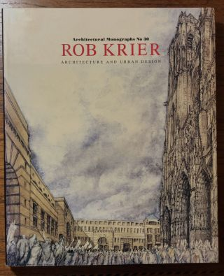 ROB KRIER: Architecture and Urban Design. Architectural Monographs No 30