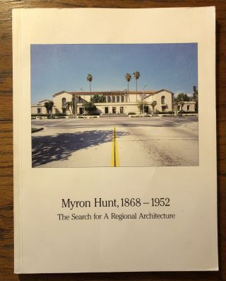 MYRON HUNT, 1868-1952: The Search for A Regional Architecture