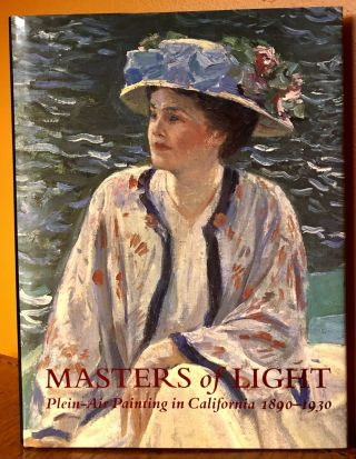 MASTERS OF LIGHT: Plein-air Painting in California 1890-1930. Jean Stern, William Gerdts