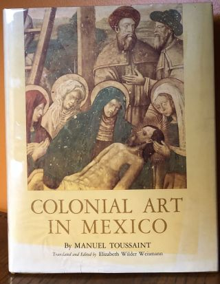 COLONIAL ART IN MEXICO. Manuel Toussaint