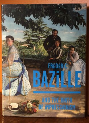FREDERIC BAZILLE (1841-1870), And the Birth of Impressionism. Michel Hilaire, Paul Perrin
