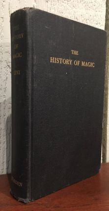 THE HISTORY OF MAGIC. Including a Clear and Precise Exposition of it's Procedure, It's Rites and...