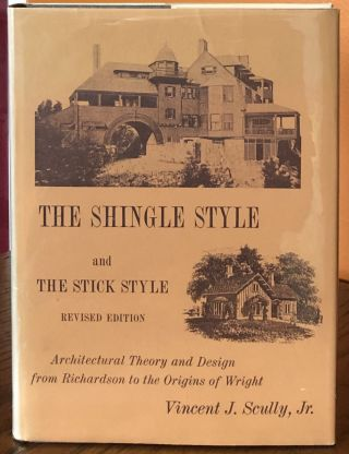 THE SHINGLE STYLE and the STICK STYLE: Architectural Theory and Design from Richardson to the...