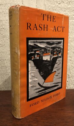 THE RASH ACT. A NOVEL. Madox Ford Ford