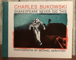 SHAKESPEARE NEVER DID THIS. Charles Bukowski