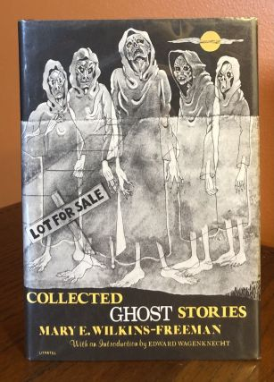 COLLECTED GHOST STORIES. Mary E. Wilkins-Freeman
