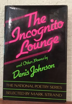 THE INCOGNITO LOUNGE AND OTHER POEMS. Denis Johnson