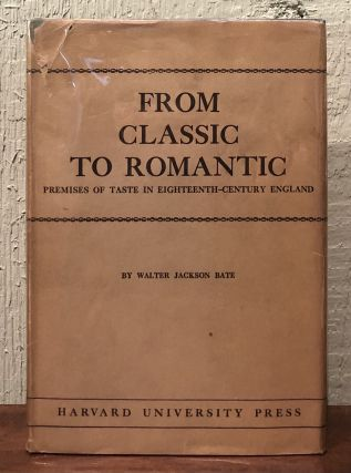 FROM CLASSIC TO ROMANTIC: Premises of Taste in /Eighteenth-Century England. Walter Jackson Bate