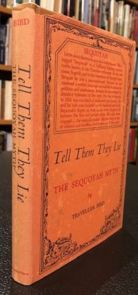 TELL THEM THEY LIE. THE SEQUOYAH MYTH. Traveller Bird.