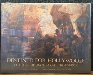 DESTINED FOR HOLLYWOOD:: The Art of Dan Sayre Groesbeck. Robert Jr. Henning, Kevin Starr, Marc...
