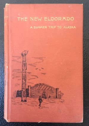 THE NEW ELDORADO, A Summer Journey to Alaska. Maturin M. Ballou.