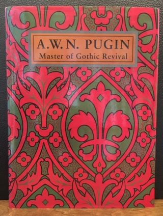A.W.N. Pugin: Master of Gothic Revival. Paul Atterbury.