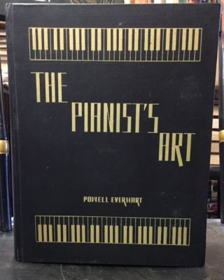 THE PIANIST'S ART A Comprehensive Manual on Piano Playing for the Student and Teacher. Powell Everhart.
