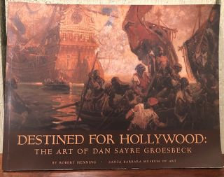 Destined for Hollywood: The Art of Dan Sayre Groesbeck. Robert Jr. Henning, Kevin Starr, Marc...
