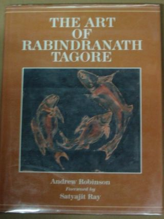 THE ART OF RABINDRANATH TAGORE. Andrew Robinson.