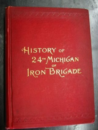 HISTORY OF THE TWENTY-FOURTH MICHIGAN OF THE IRON BRIGADE, KNOWN AS THE DETROIT AND WAYNE COUNTY REGIMENT. O. B. Curtis.