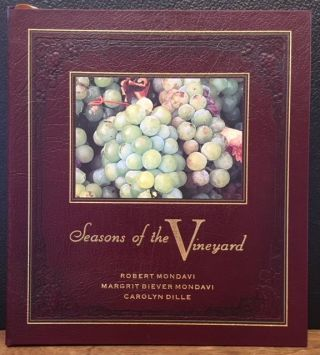 SEASONS OF THE VINEYARD. Robert Mondavi, Margrit Biever Mondavi, Carolyn Dille.