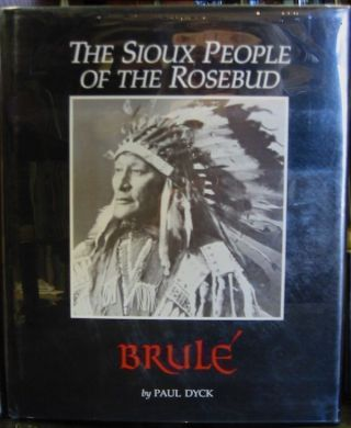 Brule: The Sioux People of the Rosebud. Paul Dyck.