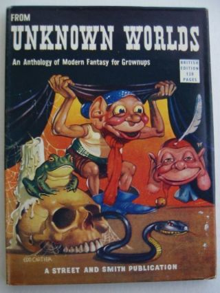 FROM UNKNOWN WORLDS: An Anthology of Modern Fantasy for Grownups. John W. Campbell