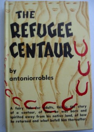 THE REFUGEE CENTAUR. Antoniorrobles, Antonio Robles Soler